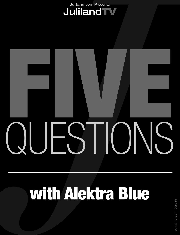 Five Questions w/Alektra Blue