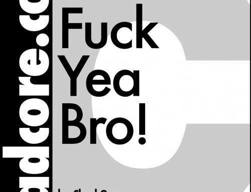 Fuck Yea Bro!